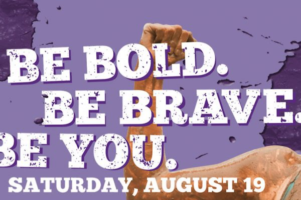 Be Bold. Be Brave. Be You. Saturday, August 19